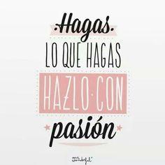 Pasión #Phrase #Frases #Motivated