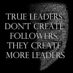 True leaders don't create followers, they create more leaders #carterdhl #leadership