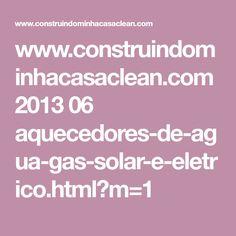 www.construindominhacasaclean.com 2013 06 aquecedores-de-agua-gas-solar-e-eletrico.html?m=1