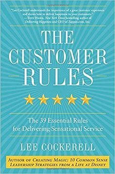 The Customer Rules: The 39 Essential Rules for Delivering Sensational Service: Lee Cockerell: 9780770435608: Amazon.com: Books