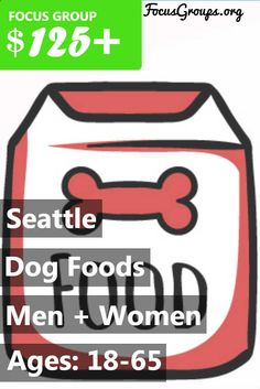 Consumer Opinion Services is seeking men and women between the ages 18-65 years to participate in an upcoming market research study to get their opinions regarding Dog Food. This would be a focus group being held on Thursday July 13th being held at our office in Seattle. The focus group will last 2 hours. For your participation you would be paid $125.00 at the end of the group. There will also be a homework assignment that will have to be completed before you come to the group and you ...