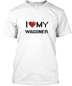 I Love My Wagoner White T-Shirt Front - This is the perfect gift for someone who loves Wagoner. Thank you for visiting my page (Related terms: love,I love my Wagoner,Wagoner,wagoners,myjobs.com,t143,t159,jobs,I love Wagoner ...)