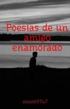 #wattpad #poesa Estás poesías no son mías  Son de un amigo mío  Se llama Marcos