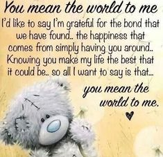 Always want to be in this world only. Special Friend Quotes, Best Friend Quotes, Friend Poems, Thinking Of You Quotes, Love Quotes For Him, Tatty Teddy, You Mean The World To Me, In This World, Teddy Bear Quotes