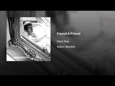 Found A Friend - Dent May