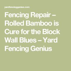 Fencing Repair – Rolled Bamboo is Cure for the Block Wall Blues – Yard Fencing Genius
