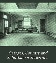 FREE DOWNLOAD  Garages, Country and Suburban: A Series of Authoritative Articles on the Structural Features of the Private Garage and Its Equipment - The American Architect (1911).