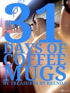 Treasures By Brenda: 31 DAYS OF COFFEE MUGS