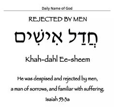 Daily Name - Rejected by Men, a man of sorrows and familiar with suffering. Hebrew Names, Biblical Hebrew, Hebrew Words, Messianic Judaism, English To Hebrew, Learn Hebrew, Names Of God, Torah, Some Words