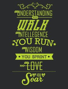With understanding you walk. With wisdom you sprint. With love you soar. Understanding Yourself, Wisdom Quotes, Art Print, Printables, Etsy Shop, Digital, Print Templates, Block Prints, Printmaking