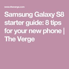 Samsung Galaxy S8 starter guide: 8 tips for your new phone | The Verge