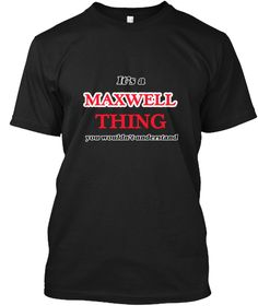 It's A Maxwell Thing, You Wouldn't Under Black T-Shirt Front - This is the perfect gift for someone who loves Maxwell. Thank you for visiting my page (Related terms: It's a Maxwell thing you wouldn't understandI love,I heart Maxwell,I love Maxwell,Maxwell Classic St ...)