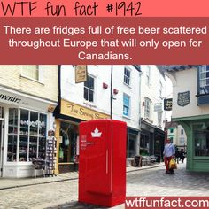 There are fridges full of free beer scattered throughout Europe that will only open for Canadians.