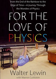 For the Love of Physics M.I.T. LECTURE -  Emeritus Walter Lewin - CLICK IMAGE TO WATCH FULL LECTURE