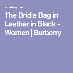The Bridle Bag in Leather in Black - Women | Burberry
