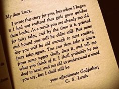 Some day you will be old enough to start reading fairy tales again. C S Lewis