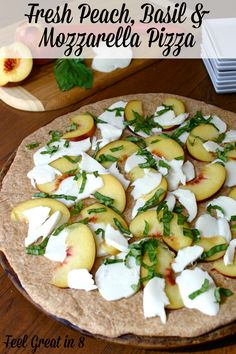 Peach, Basil & Mozzarella Pizza - Feel Great in 8. The flavors in this easy, fresh, and light pizza are absolutely delicious! You have to give it a try! | Feel Great in 8 - Healthy Real Food Recipes