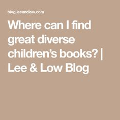 Where can I find great diverse children's books? | Lee & Low Blog
