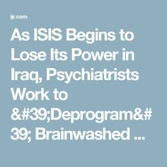 As ISIS Begins to Lose Its Power in Iraq, Psychiatrists Work to 'Deprogram' Brainwashed Children