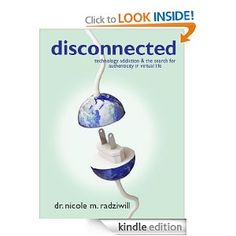 Amazon.com: Disconnected: Technology Addiction & The Search for Authenticity in Virtual Life eBook: Nicole Radziwill: Kindle Store
