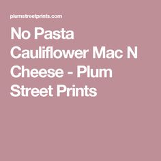 No Pasta Cauliflower Mac N Cheese - Plum Street Prints