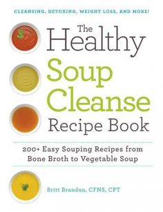The Healthy Soup Cleanse Recipe Book: 200+ Easy Souping Recipes from