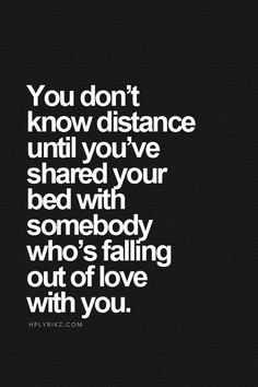 Wow...so true. That's the worst feeling. Same feeling as when they're going through a rough patch and become distant and you're sitting right next to them, but it's as if they don't even notice you're there divorce quotes