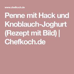 Penne mit Hack und Knoblauch-Joghurt (Rezept mit Bild) | Chefkoch.de