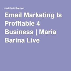 Email Marketing Is Profitable 4 Business | Maria Barina Live http://mariabarinalive.com/email-marketing-profitable-business/