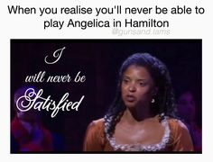 I always wanted to play Angelica!