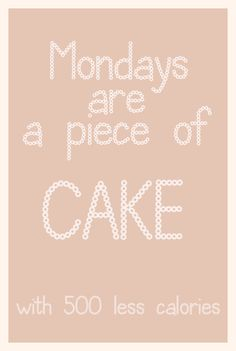 Monday - piece of cake