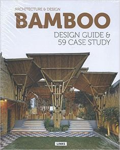 Architecture and Design: Bamboo Construction & Design: Design Guide & 59 Case Study by Eduard Broto Hardcover Architecture Design, Bamboo Architecture, Amazing Architecture, Contemporary Architecture, Bamboo Construction, Construction Design, Casas Country, Bamboo House Design, Bamboo Building