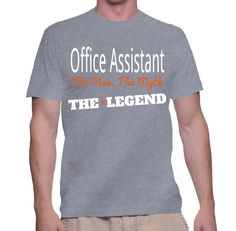 Office Assistant The Man, The Myth, The Legend T-Shirt
