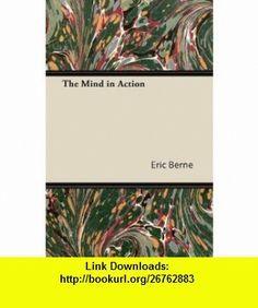 The Mind in Action (9781447425731) Eric Berne , ISBN-10: 1447425731  , ISBN-13: 978-1447425731 ,  , tutorials , pdf , ebook , torrent , downloads , rapidshare , filesonic , hotfile , megaupload , fileserve