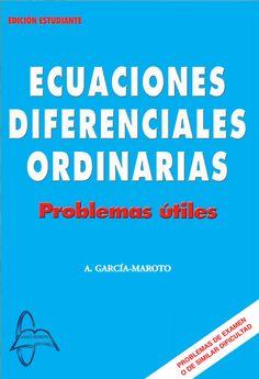 ECUACIONES DIFERENCIALES ORDINARIAS Problemas Útiles Autor: Antonio García-Maroto   Editorial: García Maroto Editores ISBN: 9788493478582 ISBN ebook: 9788492976287 Páginas: 194 Área: Ciencias y Salud Sección: Matemáticas