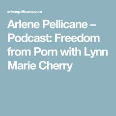 Arlene Pellicane – Podcast: Freedom from Porn with Lynn Marie Cherry