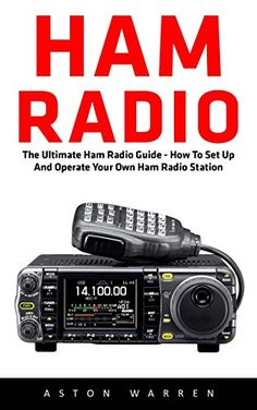 Ham Radio: The Ultimate Ham Radio Guide - How To Set Up And Operate Your Own Ham…