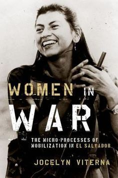 Women in War: The Micro-processes of Mobilization in El Salvador (HQ1919 .V57 2013)