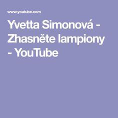 Yvetta Simonová - Zhasněte lampiony - YouTube Music, Youtube, Musica, Musik, Muziek, Music Activities, Youtubers, Youtube Movies, Songs