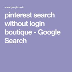 pinterest search without login boutique - Google Search