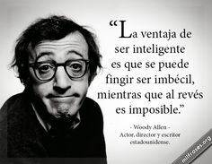 Image discovered by Conchita Herves. Find images and videos about phrases, woody allen and inteligente on We Heart It - the app to get lost in what you love. The Words, Me Quotes, Funny Quotes, Famous Quotes, Quotes Pics, Funny Memes, Little Bit, Inspirational Phrases, Spanish Quotes