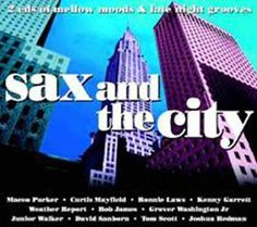 Sax And The City - Mellow Grooves And Late Night Moods by Various Artists, Curtis Mayfield, Grover Washington Jr, Weather Report, Junior Walker, David Sanborn, Ronnie Laws, Maceo Parker, Tom Scott, Bob James: Amazon.co.uk: Music