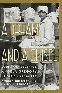 "Read ""A Dream and a Chisel Louisiana Sculptor Angela Gregory in Paris, by Angela Gregory available from Rakuten Kobo. Angela Gregory is considered by many the doyenne of Louisiana sculpture and is a notable twentieth century American scul."