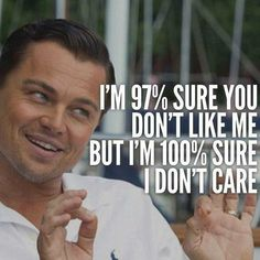 I'm 97% sure you don't like me but I'm 100% sure I don't care Jordan Belford Leonardo dicaprio meme #memes | repinned by @divanyoungnews #drdivanyoung