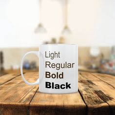 This listing is for one 11oz, white, high quality ceramic coffee mug. All mugs are made to order.    The words on the mug are:    Light Regular Bold Black  All of our Coffee mug designs are 100% dishwasher and microwave safe.      ❤ ❤ ❤ PLEASE WRITE IN NOTE TO SELLER SECTION ❤ ❤ ❤    Font Color(s):  Need By Date:      • PLEASE REFER TO THE COLOR CHART IN THE PICTURES ABOVE •    • If no font color is chosen upon checkout the design shown in the picture will be shipped •    – Dishwasher & M...