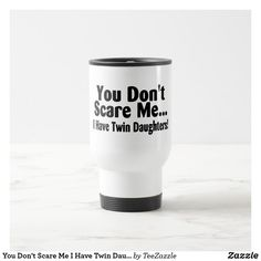 You Don't Scare Me I Have Twin Daughters  mothers day crafts for kids, mothers day preschool, mothers day cake, mothers day crafts for kids preschool,mothers day decor, mother's day entertaining, mother's day, mothers day,mothers day gift ideas, mother's day gifts, mothers day tshirts, mothers day tshirts gift ideas #momlife #mothersday #mother #motherhood #mothersdaygift #motherofthebride #tshirt #mothersdayidea #mugs