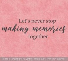 Wall Decals For Bedroom Never Stop Making Memories Home Decor Quotes Wall Decals For Bedroom Never Stop Making Memories Home Decor Quotes <br> Making Memories Quotes, Family Memories Quotes, Time With Friends Quotes, Quotes About Memories, Family Love Quotes, Lets Do This Quotes, Doing Me Quotes, Home Decor Quotes, Quotes On Home