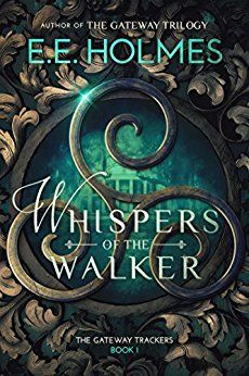 Book Review: Whispers of the Walker (The Gateway Trackers Book 1) by E.E. Holmes