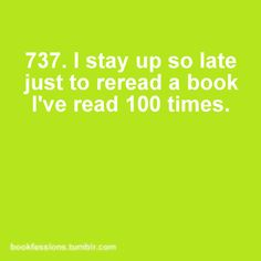 Yes! It'll be after midnight, but I keep reading to 'see how it turns out' even though I've already read it countless times.