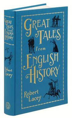 """Great Tales from English History"" Roert Lacey"